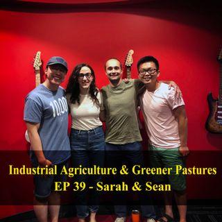 Industrial Agriculture & Greener Pastures - Sarah & Sean