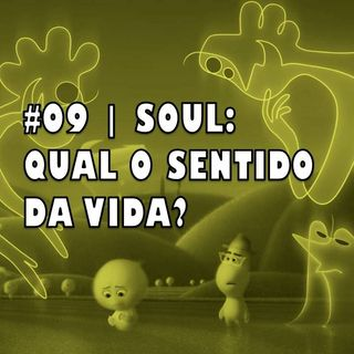 #09 | Soul: qual o sentido da vida?