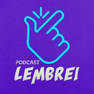 Bem vindos ao podcast LEMBREI