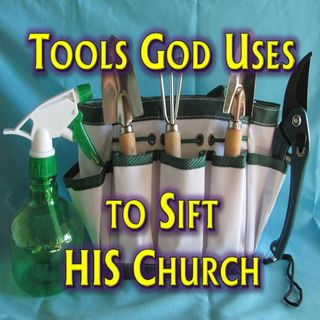 Tools God Uses to Sift HIS Church