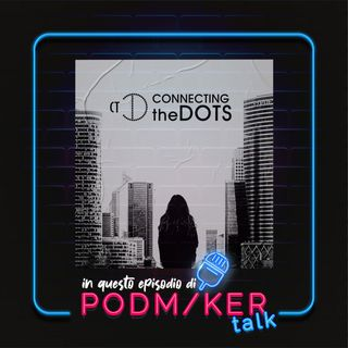 Podmaker Talk presenta: Connetting The Dots.
