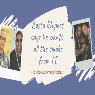 Episode 9 - Busta Rhymes Says He Wants All The Smoke From TI