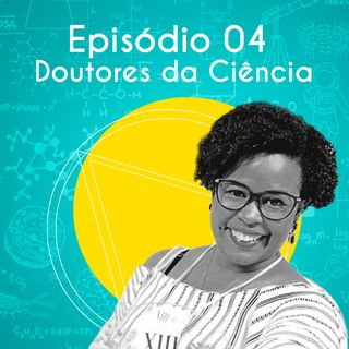 EP 04 - Doutores da Ciência