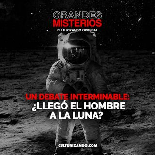 Un debate interminable: ¿Llegó el hombre a la Luna? • Misterios - Culturizando