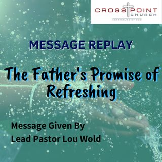 Father's Promise of Refreshing - Pastor Lou Wold