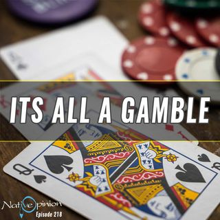 """Episode 218 """"It's All A Gamble"""""""