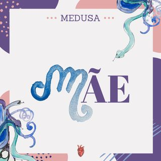 #07 Podcast Medusa - Mãe