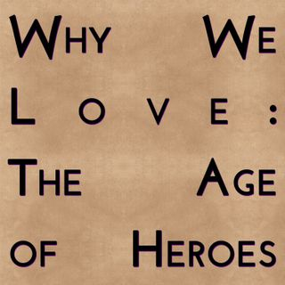 Why We Love: The Age of Heroes
