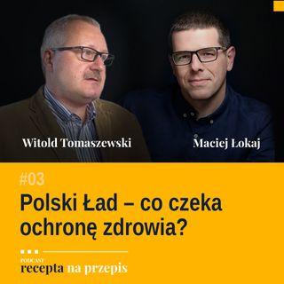 003 - Polski Ład - co czeka ochronę zdrowia - Witold Tomaszewski