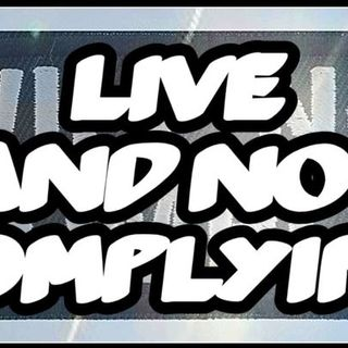 Live & Not Complying Tonight From 21:00