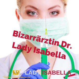 Bizarrärztin Dr Lady Isabella Hörprobe by Lady Isabella