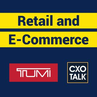 Retail and E-Commerce Transformation with TUMI and Samsonite (CxOTalk #350)