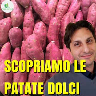 Episodio 4 - LA PATATA DOLCE - Proprieta' e come cucinarla