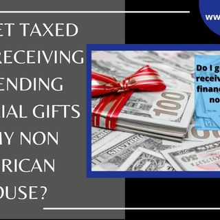 [ HTJ Podcast ] Do I get Taxed when receiving or sending financial gifts to my non-American Spouse?