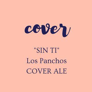 Sin Ti /Los Panchos (COVER ALE)