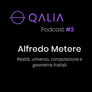 Alfredo Metere - Realta`, Universo e Geometrie Frattali | Qalia Podcast #2
