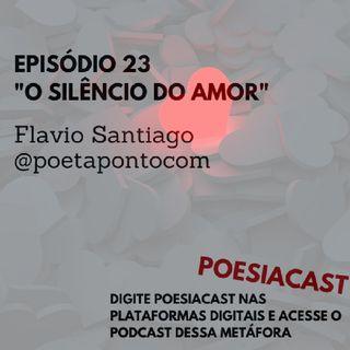 """Episódio 23 - Poesia """"O silêncio do amor"""""""
