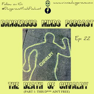 Dangerous Minds Podcast Ep 22: This D Ain't FREE!: The Death of Chivalry (part 1)