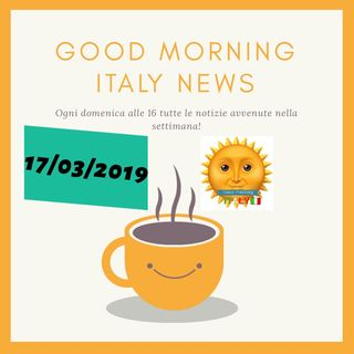 Good Morning Italy News 17/03/2019