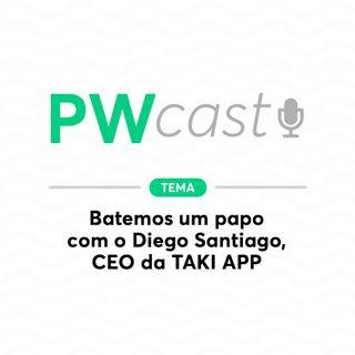 PWCast #002 - Batemos um papo com o Diego Santiago, CEO da TAKI APP