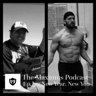 The Maximus Podcast Ep. 55 - New Year, New You