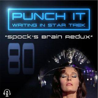 Punch It 80 - Spock's Brain Redux