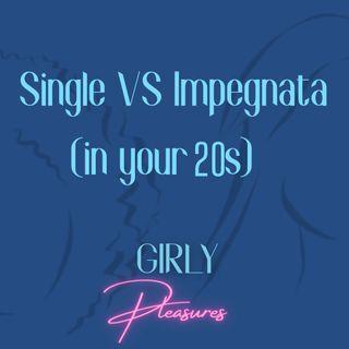Ep.1 - Single vs. Impegnata (in your 20s)