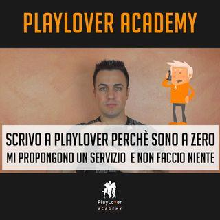 647 - Scrivo a PlayLover perché sono a zero, mi propongono un servizio e non faccio niente