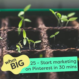 25 - Start marketing on Pinterest in 30 minutes