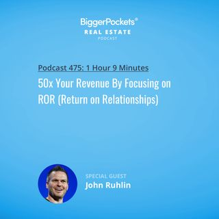 475: 50x Your Revenue By Focusing on ROR (Return on Relationships) with John Ruhlin