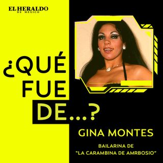¿Qué fue de…? Gina Montes