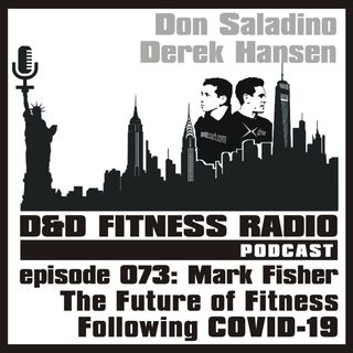 Episode 073 - Mark Fisher:  The Future of Fitness Following COVID-19