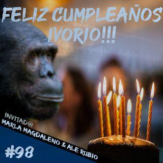 Episodio 98 - Feliz Cumpleaños Ivorio!!!