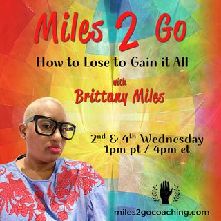 Miles 2 Go with Brittany Miles: How to Lose to Gain It All