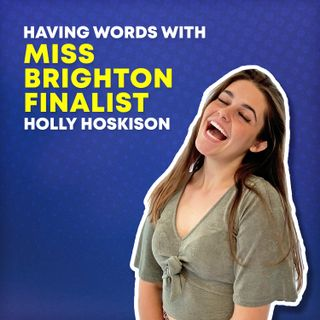 33 - Promoting Positivity with Miss Brighton Finalist Holly Hoskison