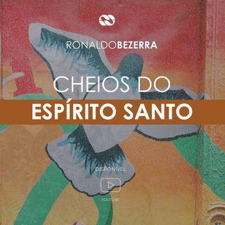 CHEIOS DO ESPÍRITO SANTO // pr. Ronaldo Bezerra