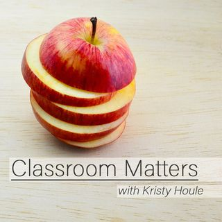 Classroom Matters with Kristy Houle