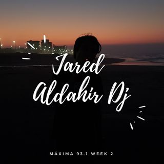 Jared Aldahir - Máxima 93.1 Week 2