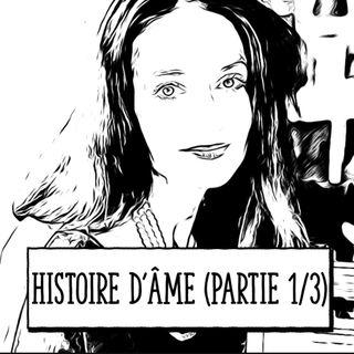 Histoire d'âme (partie 1/3)