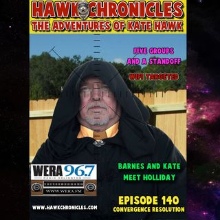 "Episode 140 Hawk Chronicles ""Convergence Resolution"""