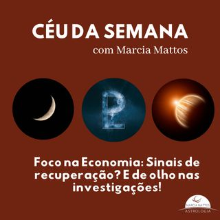 Céu da Semana de 13 a 19/07 - Foco na Economia: Sinais de recuperação? E de olho nas investigações!