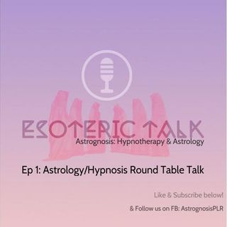 AstroGnosis: Esoteric Talk, Astrology/Hypnotherapy Round Table Talk