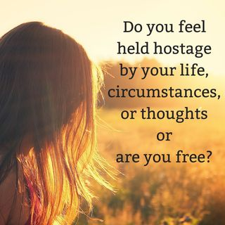 #9 Do You Feel Held Hostage by Your Life, Circumstances, & Thoughts or Are You Free?