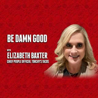 62. Be Damn Good | Elizabeth Baxter - Torchy's Tacos