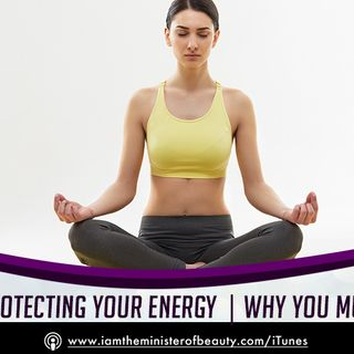 The Importance of Protecting Your Energy