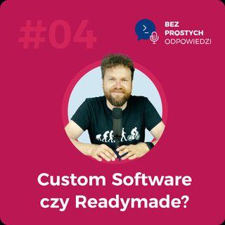 Custom Software czy Readymade? Czyli o tym, co wybrać, żeby nie stracić czasu i pieniędzy.