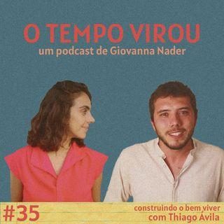 #35 Construindo o bem viver - com Thiago Ávila