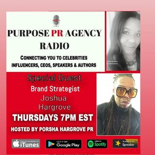 Purpose PR Agency S1 E10 Speaks With Brand Manager Joshua Hargrove
