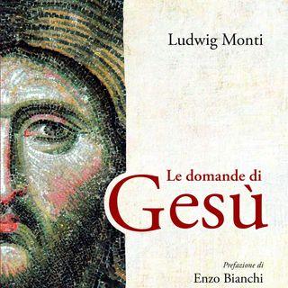 """Ludwig Monti """"Le domande di Gesù"""""""