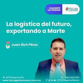 Episodio 30. La logística del futuro, exportando a Marte  ⋅ Con Juan Ilich Pérez